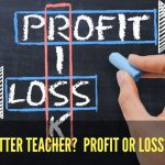 Who is a better teacher? Profit or Loss?